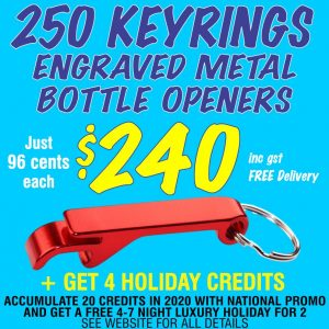 National Promo Hot Offer 250 Engraved Keyring Bottle Openers for $240. Spend $1200 in 2020 and get a FREE Holiday